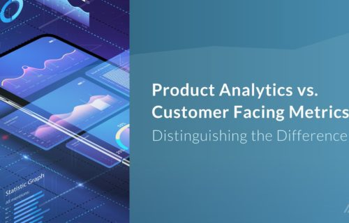 Product Analytics vs. Customer Facing Metrics: Distinguishing the Difference