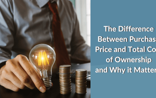 The Difference Between Purchase Price and Total Cost of Ownership and Why it Matters