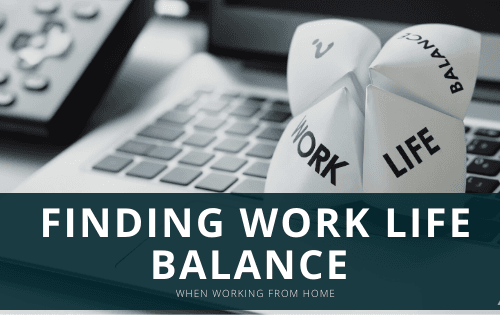 Finding Work Life Balance When Working From Home