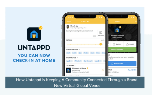 How Untappd is Keeping A Community Connected Through a Brand New Virtual Global Venue